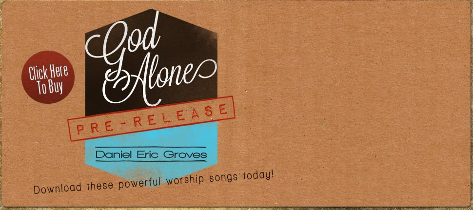 God Alone - new album pre release from Daniel Eric Groves.